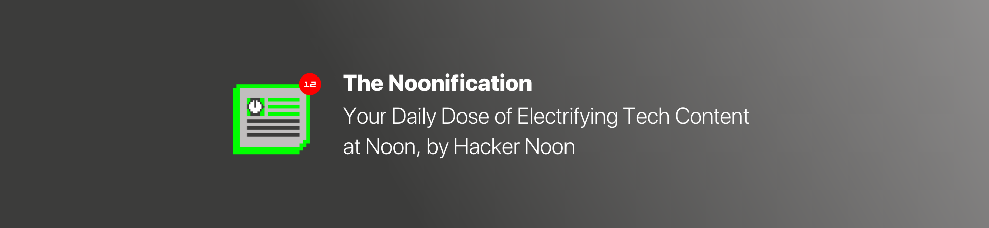 The Noonification: Your Daily Dose of Electrifying Tech Content at Noon, by HackerNoon
