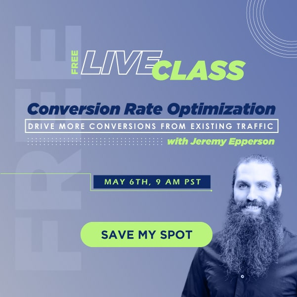 Free Live Class: Conversion Rate Optimization with Jeremy Epperson. Save your spot!