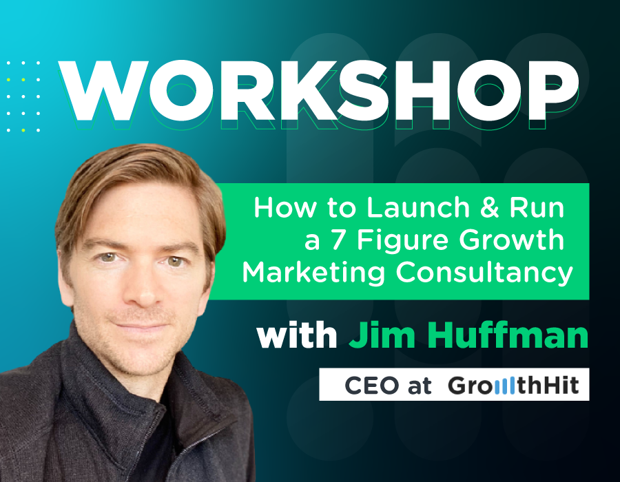 Workshop: How to Launch & Run a 7 Figure Growth Marketing Consultancy