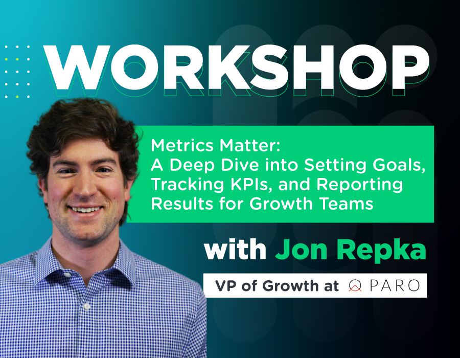 Workshop: Metrics Matter: A Deep Dive into Setting Goals, Tracking KPIs, and Reporting Results for Growth Teams